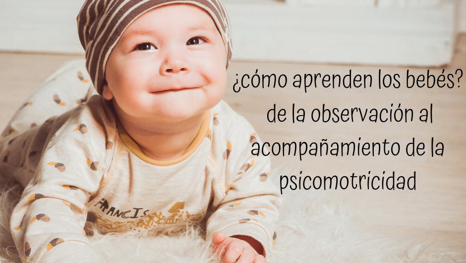 ¿cómo aprenden los bebés?  de la observación al acompañamiento de la psicomotricidad